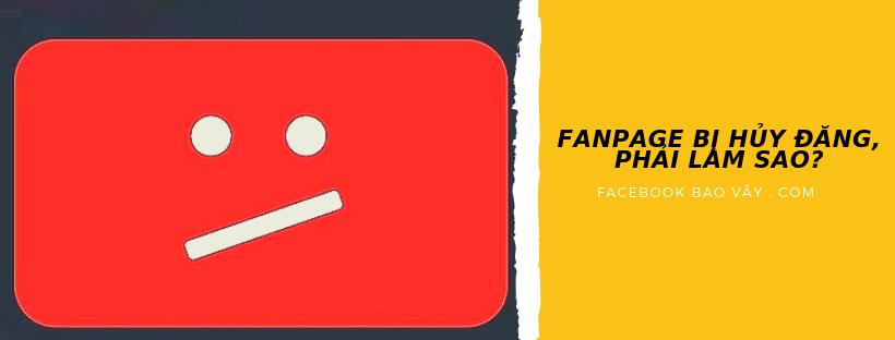 Fanpage bị hủy đăng, không đăng được bài, phải làm thế nào ?
