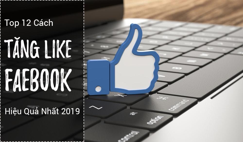 12 Cách Tăng Like Facebook Fanpage AN TOÀN & HIỆU QUẢ