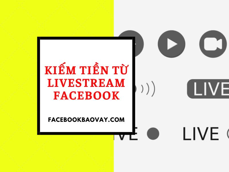 kiếm tiền từ live stream trên facebook