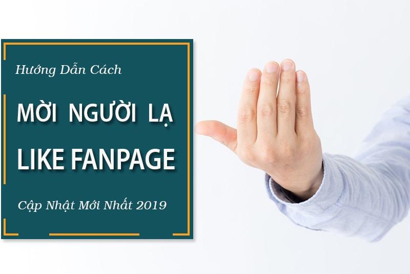 Hướng dẫn cách mời người lạ like Fanpage 2019