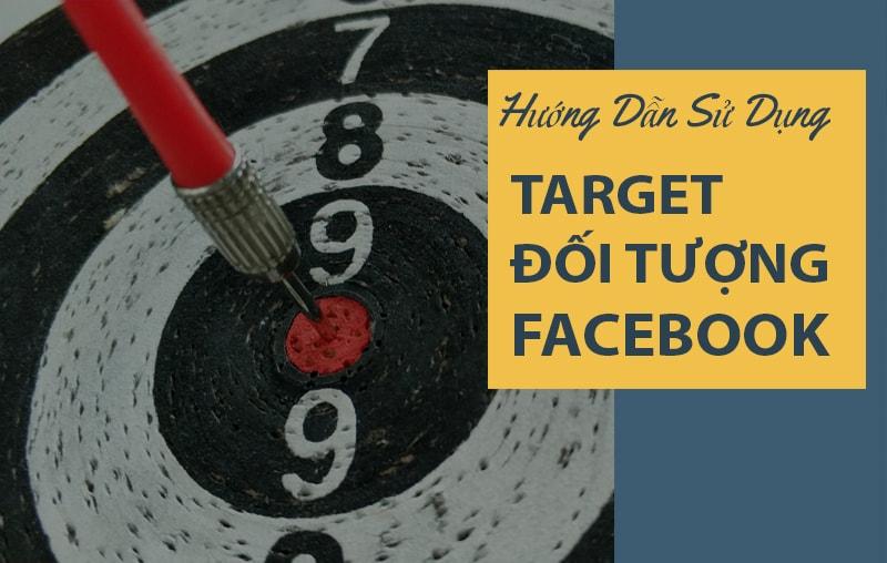 Hướng dẫn cách target đối tượng hiệu quả trên Facebook
